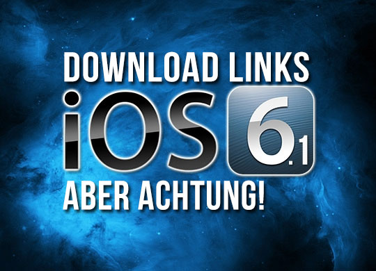 iOS 6.1 Download Links: Vorsicht vor dem Update!